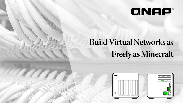 Build a Virtual Network as Freely as Minecraft – QTS 4.3.5 Special Issue